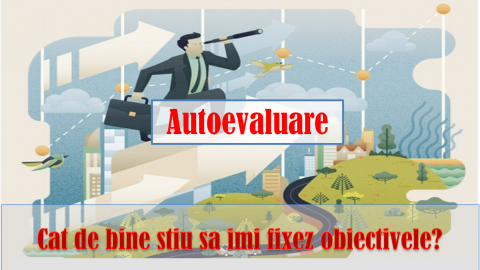 TESTATI-VA PERFORMANTA IN FIXAREA OBIECTIVELOR