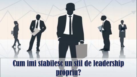 7 TRANSFORMARI DE BAZA ALE LIDERULUI – dezvoltarea unui stil personal de leadership
