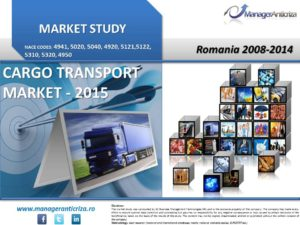 studiu piata transport marfa; indicatori financiari transport marfa; top companii piata transport marfa; evolutie piata transport marfa; factori de influenta piata transport marfa