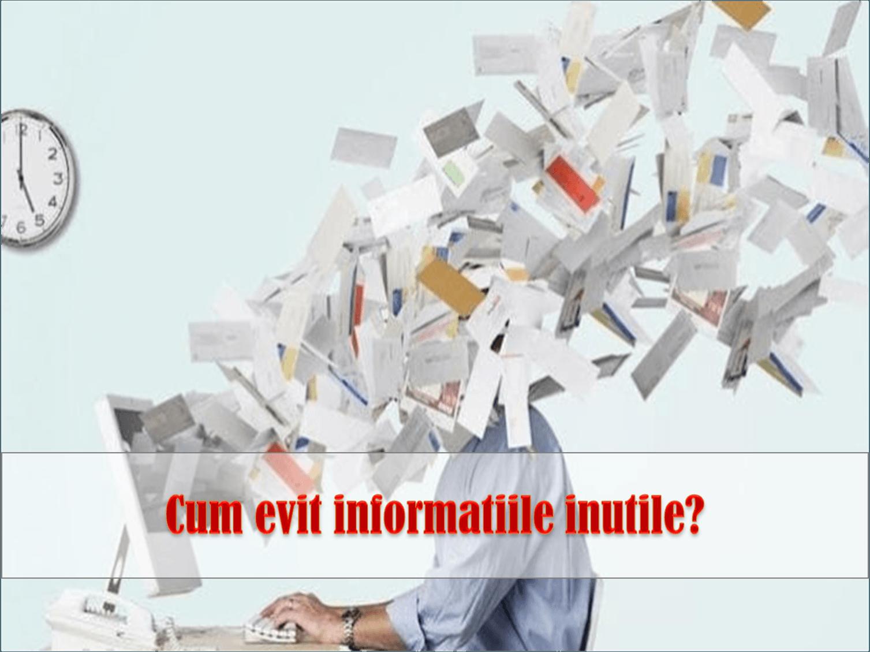 prioritizarea informatiilor; controlul volumului de informatii; analiza si structurarea informatiilor